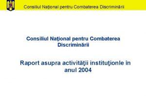 Consiliul Naional pentru Combaterea Discriminrii Raport asupra activitii