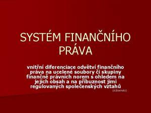 SYSTM FINANNHO PRVA vnitn diferenciace odvtv finannho prva