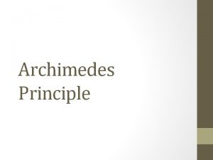Archimedes Principle Archimedes Principle states that the buoyant