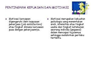 PENTINGNYA KEPUASAN DAN MOTIVASI l Motivasi karyawan dipengaruhi