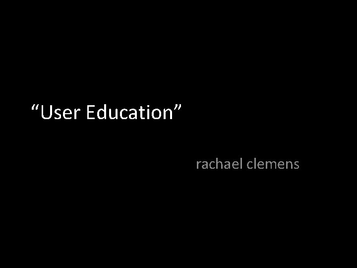 User Education rachael clemens discussion leader assignment experiment