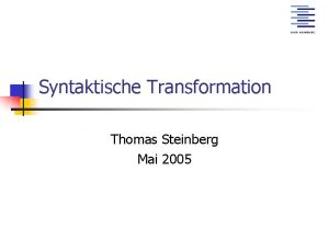 Syntaktische Transformation Thomas Steinberg Mai 2005 Transformation bersicht