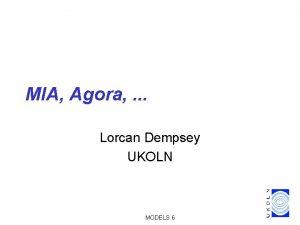 MIA Agora Lorcan Dempsey UKOLN MODELS 6 UKOLN