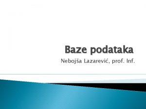 Baze podataka Neboja Lazarevi prof Inf CILJEVI LEKCIJE