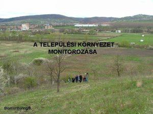 A TELEPLSI KRNYEZET MONITOROZSA Biomonitoring8 Telepls fogalma Az