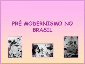 PR MODERNISMO NO BRASIL O Pr Modernismo O