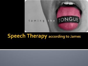 Speech Therapy according to James Speech Therapy according