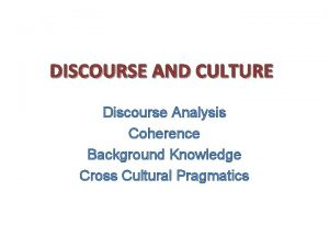 DISCOURSE AND CULTURE Discourse Analysis Coherence Background Knowledge