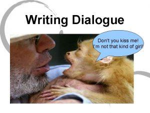 Writing Dialogue Dont you kiss me Im not