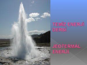 TEMZ ENERJ DERS JEOTERMAL ENERJ JEOTERMAL ENERJ TARHES