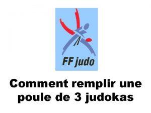 Comment remplir une poule de 3 judokas Poule