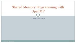Shared Memory Programming with Open MP 1 B