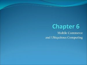 Chapter 6 Mobile Commerce and Ubiquitous Computing Learning