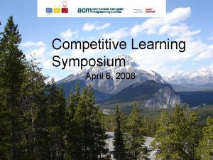 Competitive Learning Symposium April 6 2008 Competitive Learning
