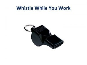 Whistle While You Work Whistle While You Work