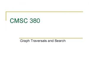 CMSC 380 Graph Traversals and Search Graph Traversals