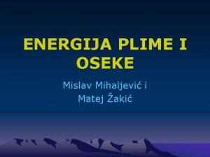 ENERGIJA PLIME I OSEKE Mislav Mihaljevi i Matej