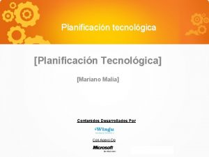 Planificacin tecnolgica Planificacin Tecnolgica Mariano Malia Contenidos Desarrollados