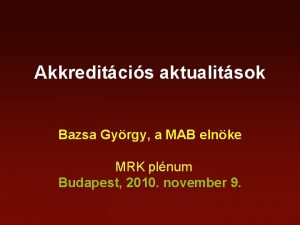 Akkreditcis aktualitsok Bazsa Gyrgy a MAB elnke MRK