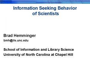 Information Seeking Behavior of Scientists Brad Hemminger bmhils