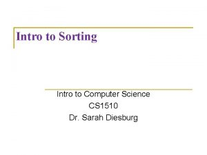 Intro to Sorting Intro to Computer Science CS