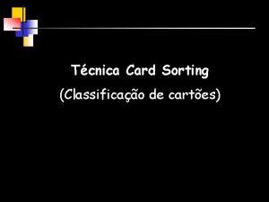 Tcnica Card Sorting Classificao de cartes Conceito Tcnica