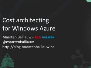 Cost architecting for Windows Azure Maarten Balliauw maartenballiauw