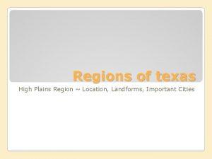 Regions of texas High Plains Region Location Landforms