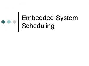 Embedded System Scheduling RealTime Systems from Dr Chalermek