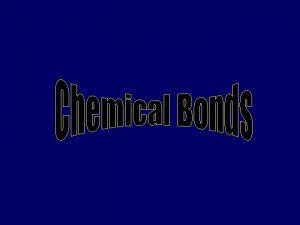 Chemical Bonds Chemical bonds form as an atom
