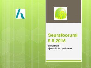 Seurafoorumi 9 9 2015 Liikunnan ajankohtaistapahtuma Liikuntapalvelujen henkilstmuutoksia