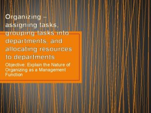 Organizing assigning tasks grouping tasks into departments and