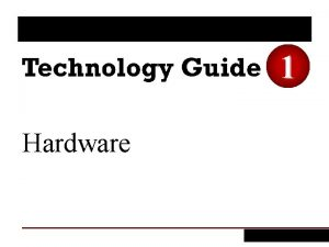 1 Hardware 1 Identify the major hardware components