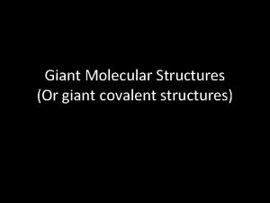 Giant Molecular Structures Or giant covalent structures Allotropes
