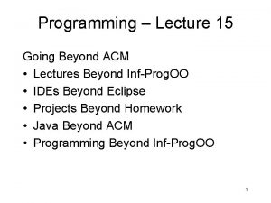 Programming Lecture 15 Going Beyond ACM Lectures Beyond