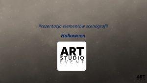 Prezentacja elementw scenografii Halloween Propozycja aranacji scenograficznej Halloween