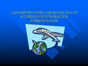 LAS DISPOSICIONES LABORALES EN LOS ACUERDOS DE INTEGRACION