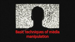 Basic techniques of media manipulation WHAT IS MANIPULATION