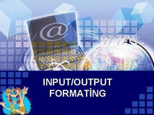 INPUTOUTPUT FORMATNG INPUTOUTPUT formating C n Girik InputOutput