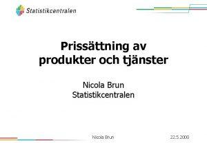 Prissttning av produkter och tjnster Nicola Brun Statistikcentralen