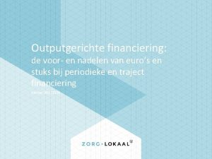 Outputgerichte financiering de voor en nadelen van euros