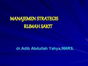 MANAJEMEN STRATEGIS RUMAH SAKIT dr Adib Abdullah Yahya