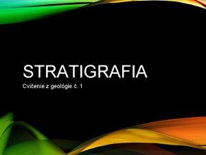 STRATIGRAFIA Cvienie z geolgie 1 STRATIGRAFICK ZKONY Zkon
