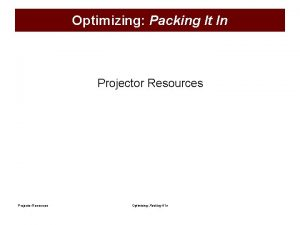 Optimizing Packing It In Projector Resources Optimizing Packing