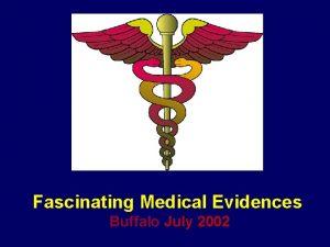 Fascinating Medical Evidences Buffalo July 2002 Introduction 1