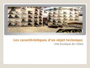 Les caractristiques dun objet technique Une boutique de