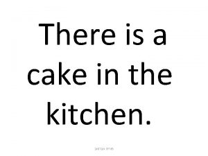 There is a cake in the kitchen There