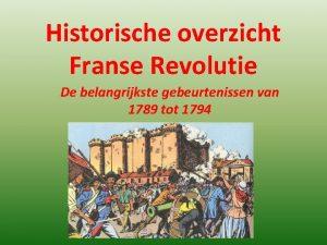 Historische overzicht Franse Revolutie De belangrijkste gebeurtenissen van
