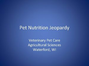 Pet Nutrition Jeopardy Veterinary Pet Care Agricultural Sciences