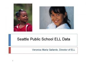 Seattle Public School ELL Data Veronica Maria Gallardo